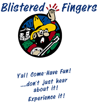 Blistered Fingers Y'al! Come-Have Fun! ... don't just hear about it! Experience it!